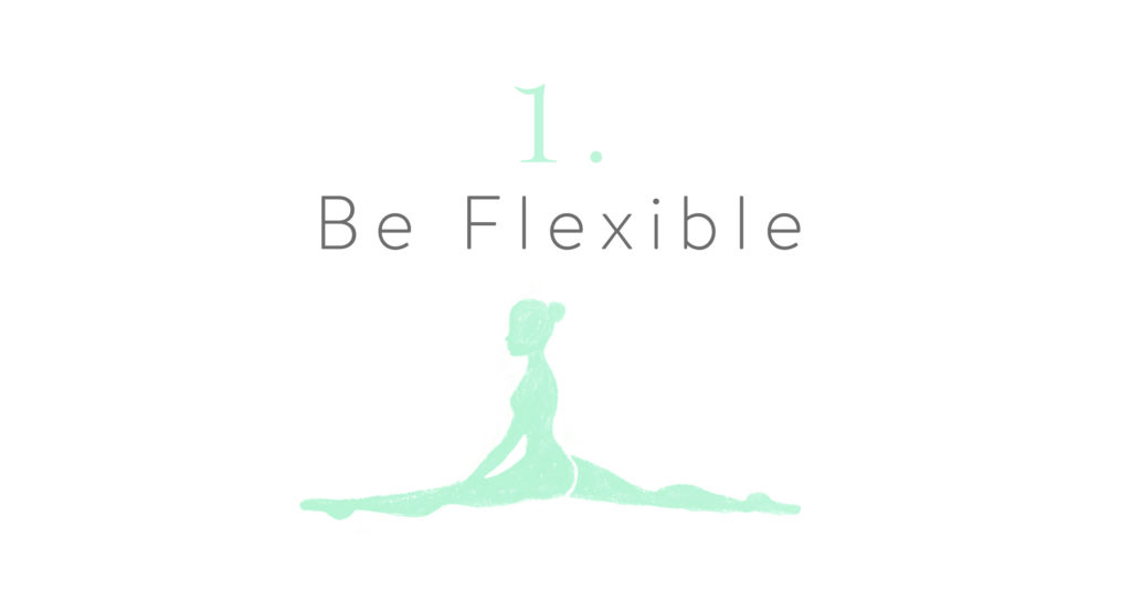 1. Be Flexible