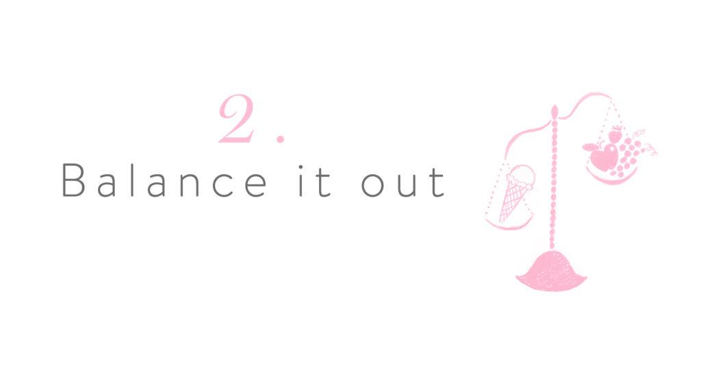 2. Balance it out