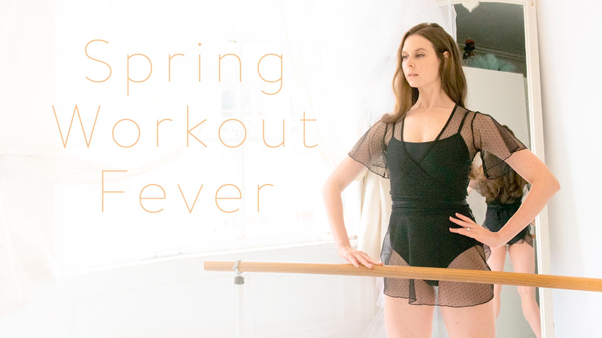 Spring Workout Fever!