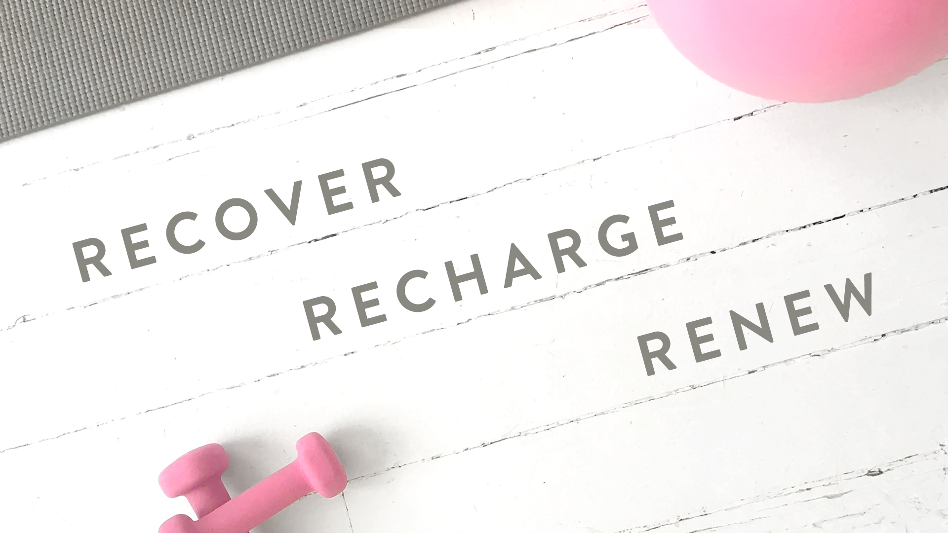 Recover, Recharge, Renew