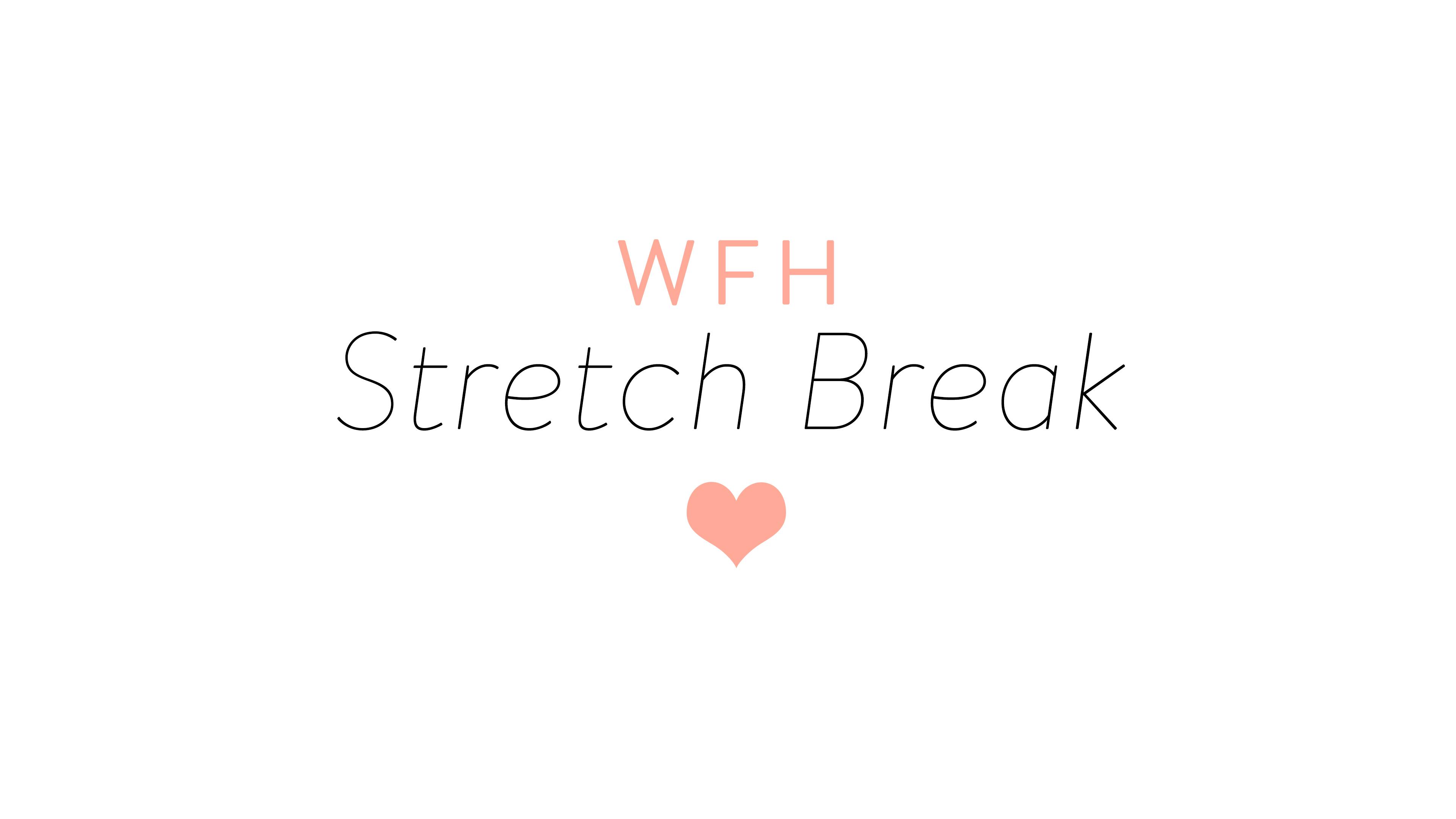 Work From Home Stretch Break!