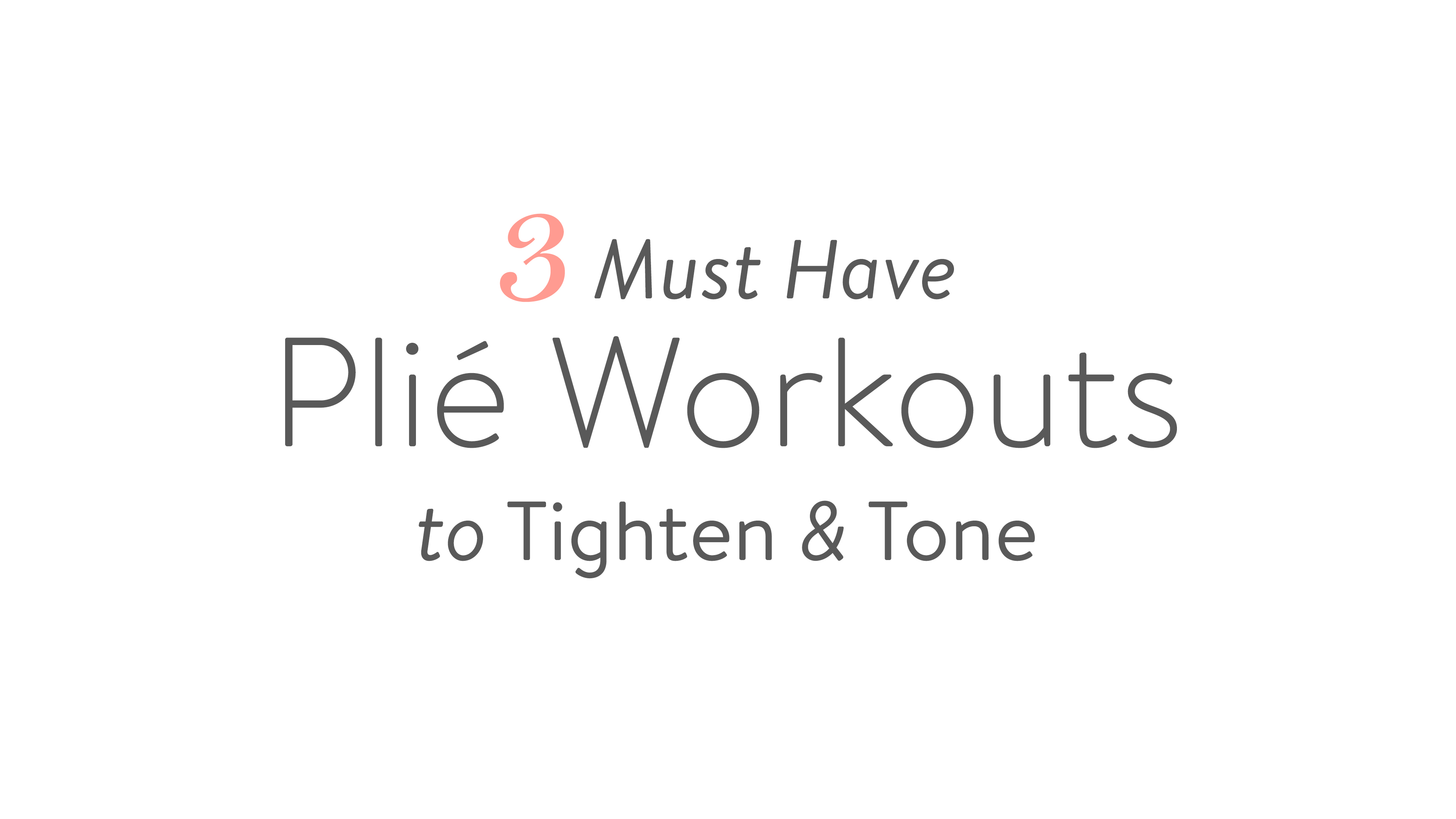 3 Must Have Plié Workouts to Tighten & Tone