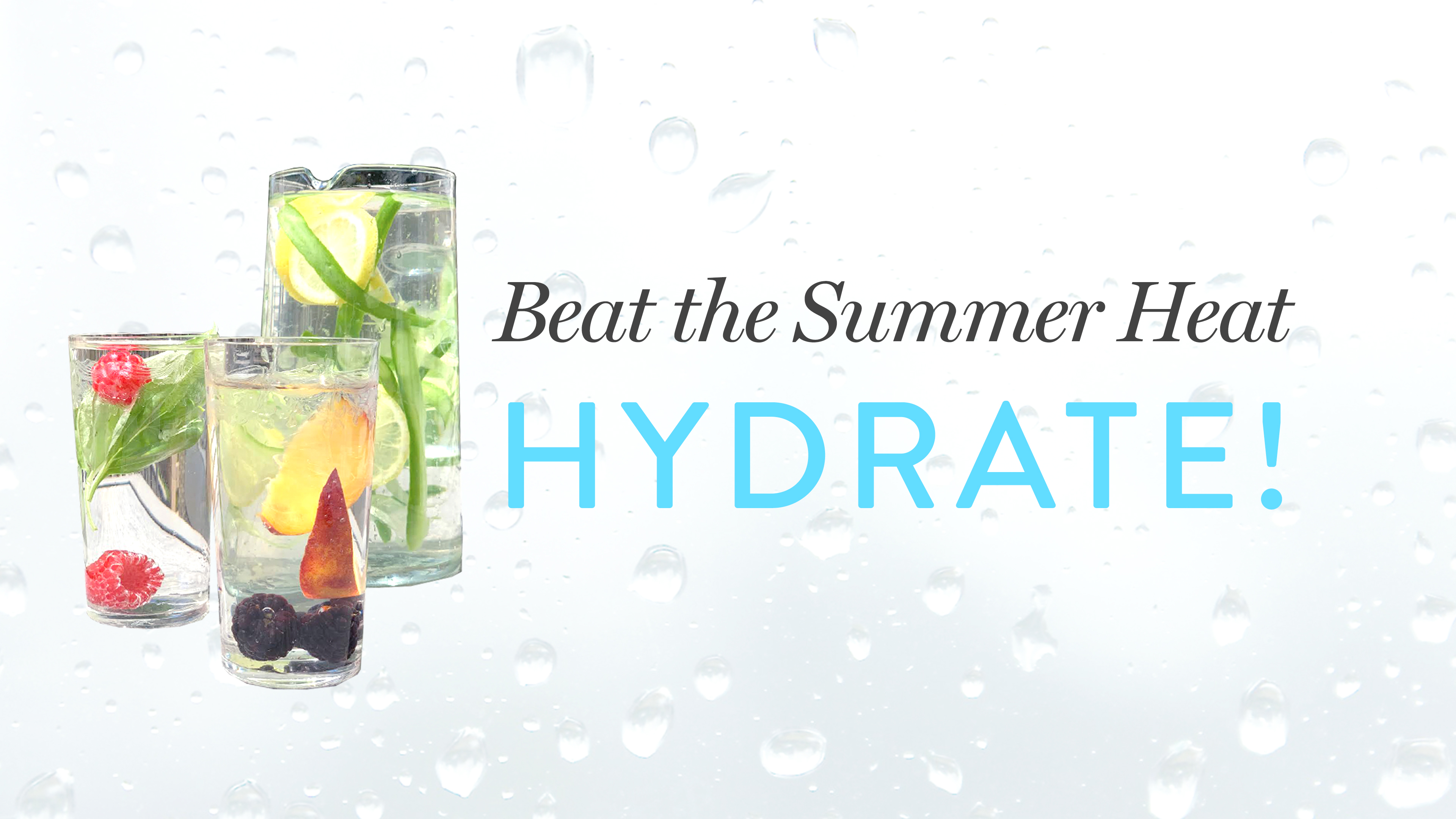 Beat the Summer Heat! HYDRATE!