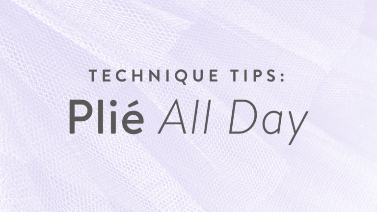 Technique Tips: Plié All Day!