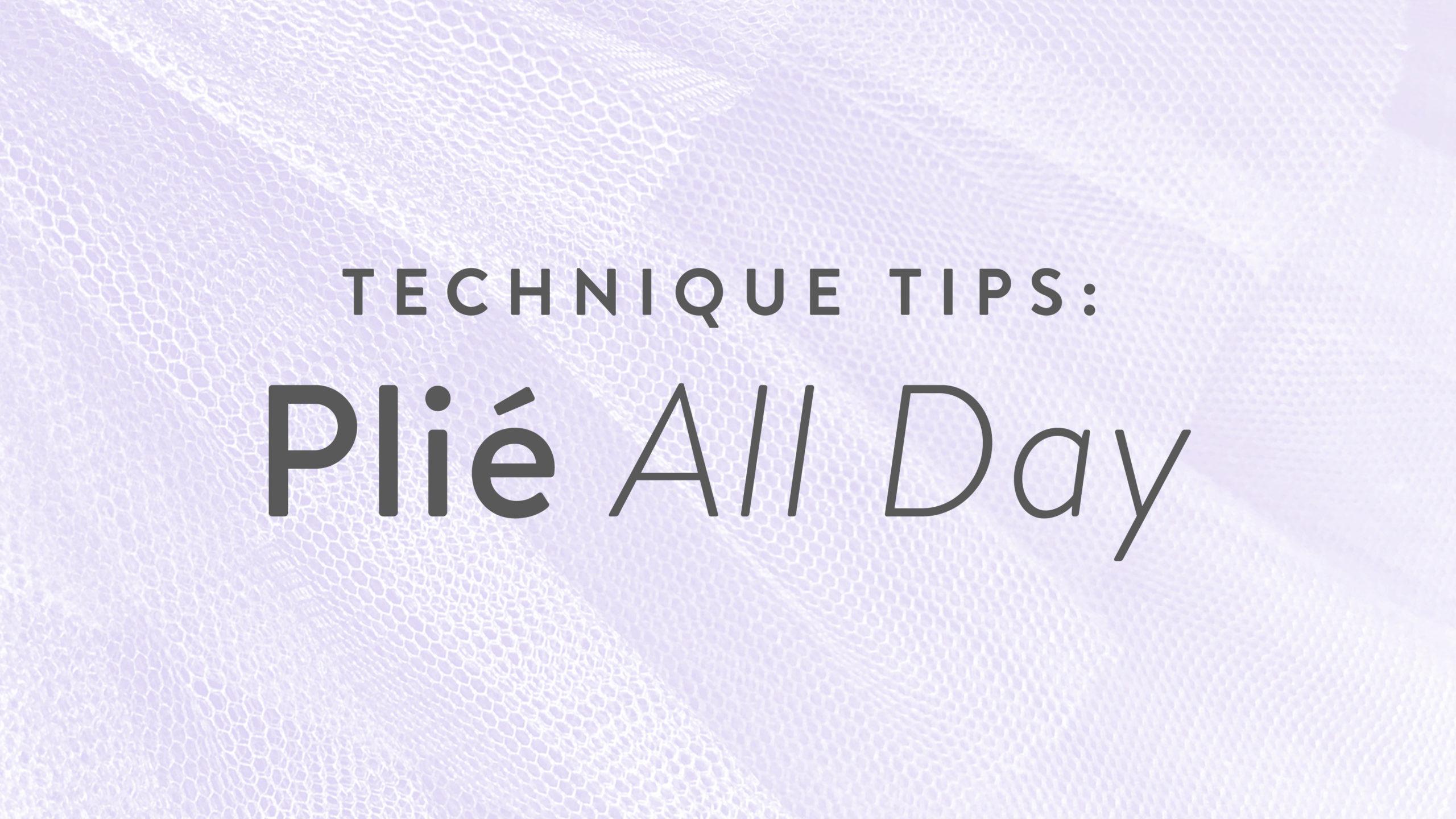 Technique Tips: Plié All Day!