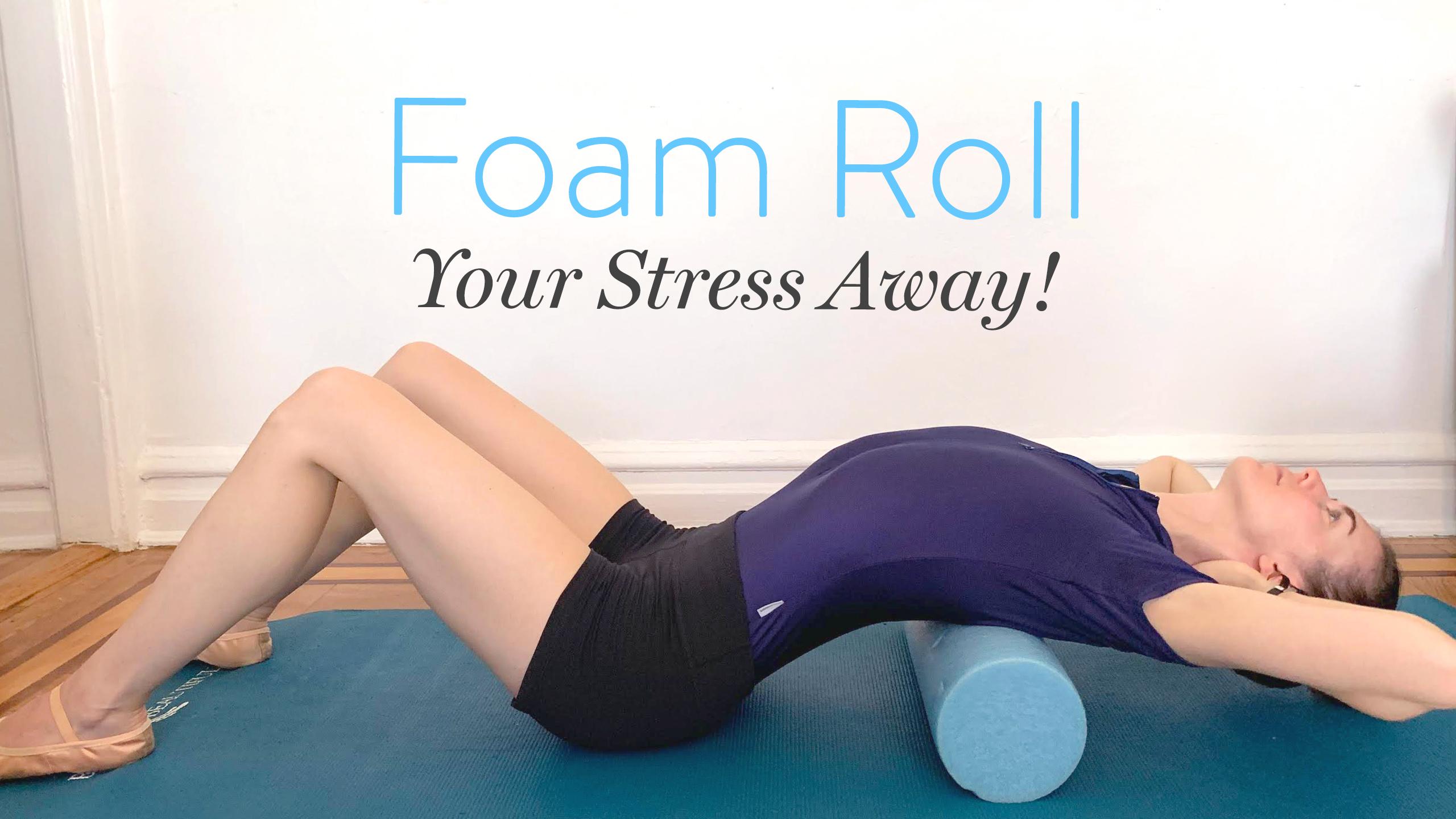 Foam Roll Your Stress Away
