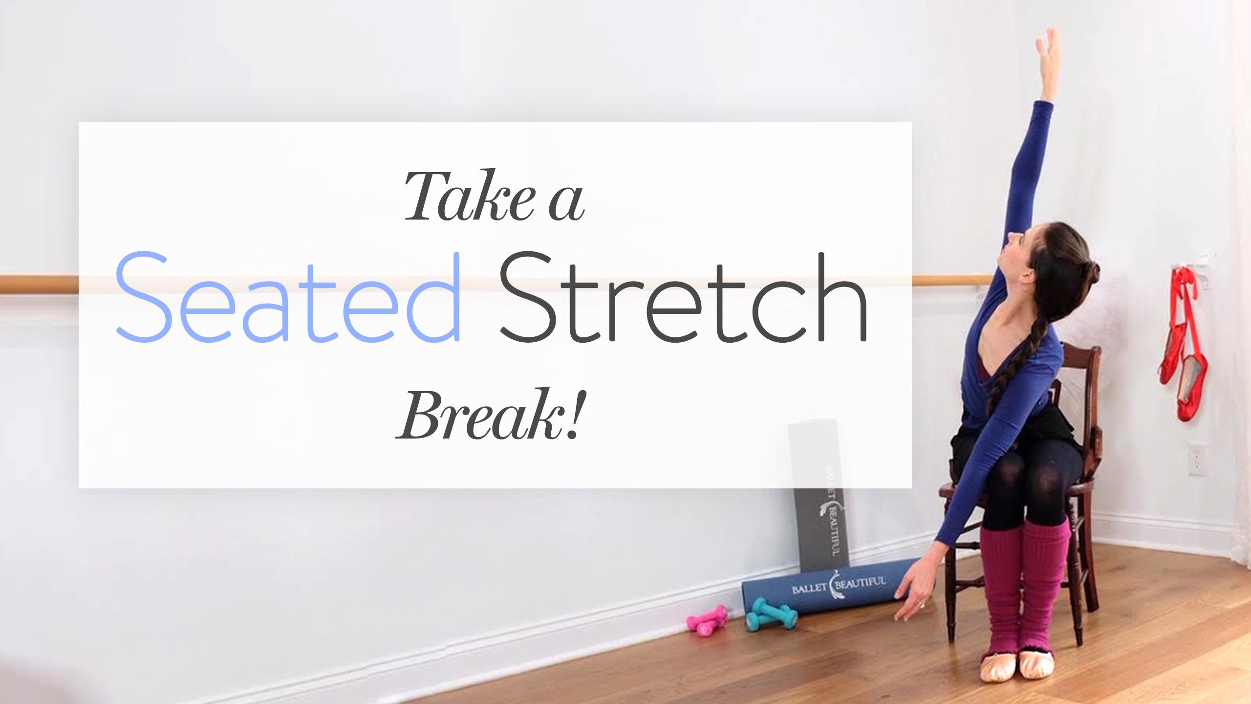 Take A (Seated Stretch) Break!