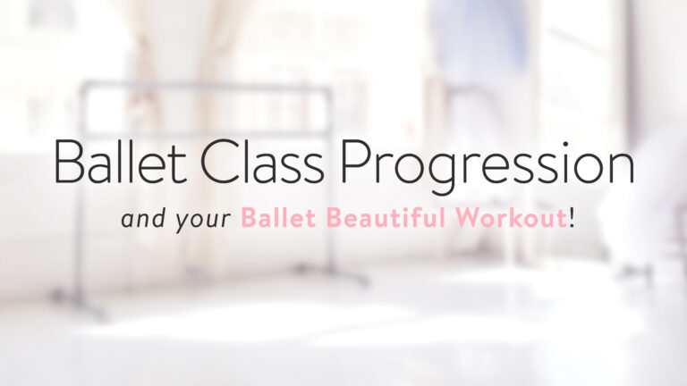 Ballet Class Progression and your Ballet Beautiful Workout!