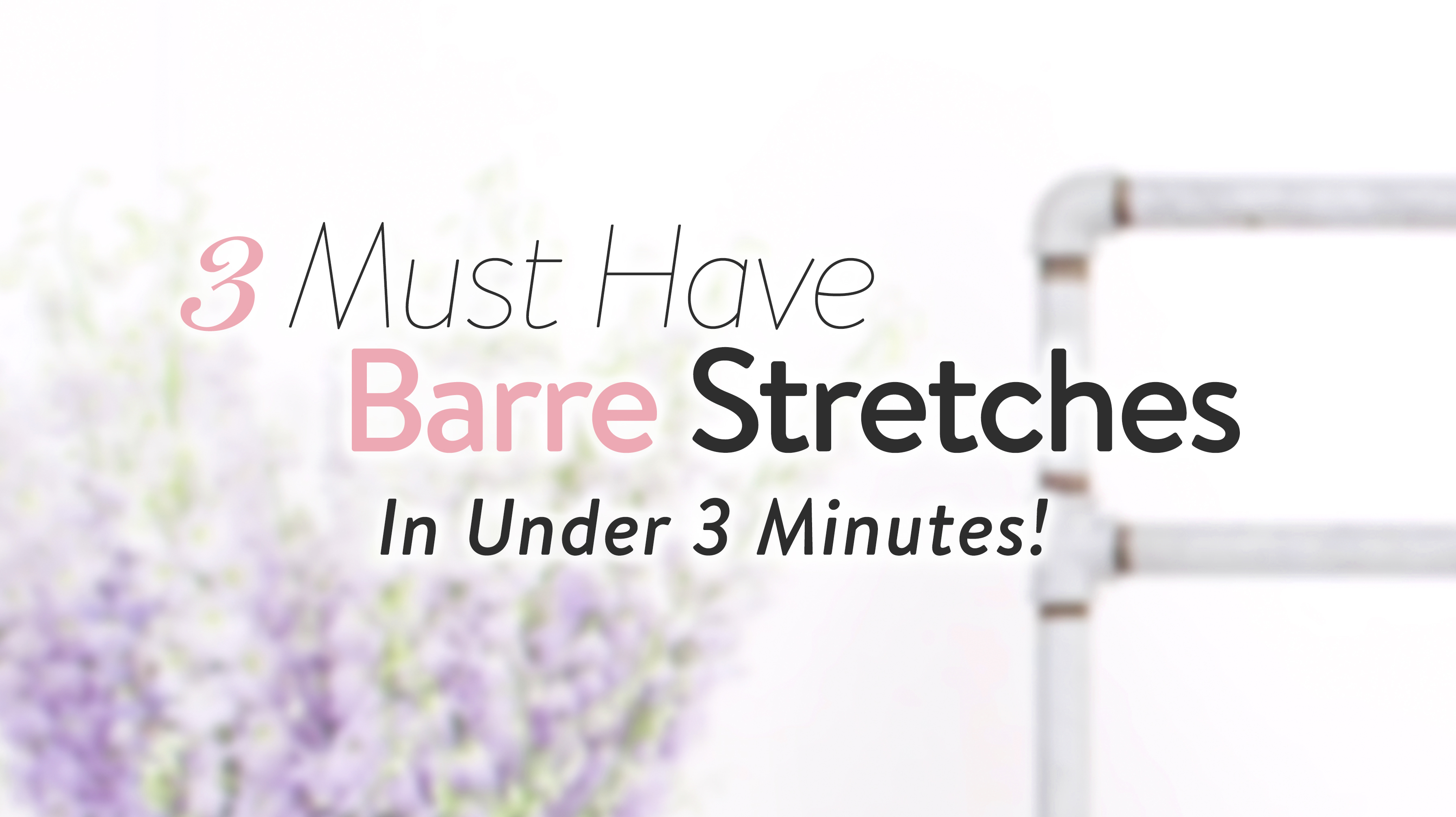 3 Must Have Barre Stretches!
