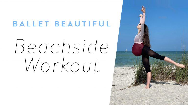 Ballet Beautiful Beachside Workout!